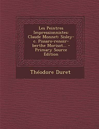 9781295727292: Les Peintres Impressionnistes: Claude Monnet: Sisley-c. Pissaro-renoir-berthe Morisot... - Primary Source Edition
