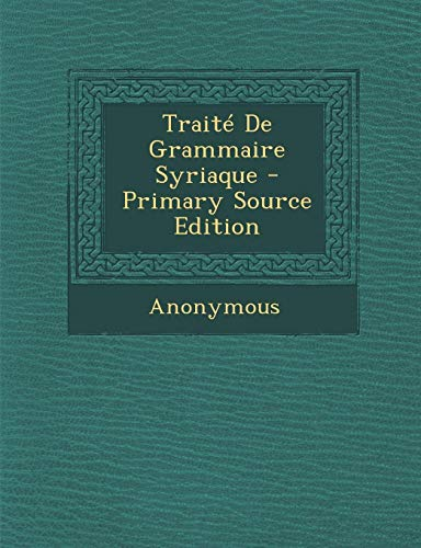 9781295727872: Traité De Grammaire Syriaque - Primary Source Edition (French Edition)