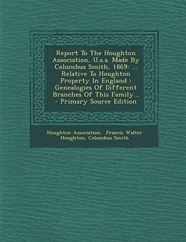 9781295729579: Report To The Houghton Association, U.s.a. Made By Columbus Smith, 1869: ... Relative To Houghton Property In England : Genealogies Of Different Branches Of This Family... - Primary Source Edition