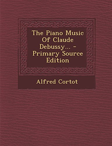 9781295730049: The Piano Music Of Claude Debussy...