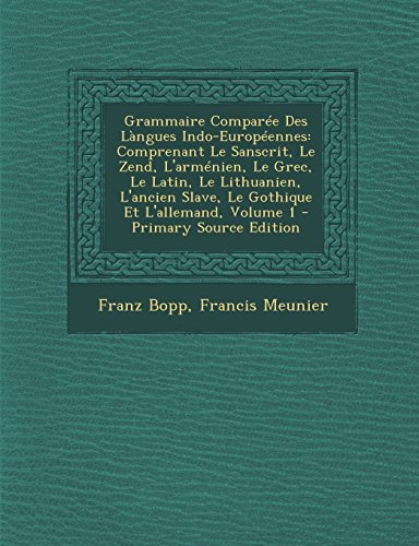 9781295733620: Grammaire Comparée Des Làngues Indo-Européennes: Comprenant Le Sanscrit, Le Zend, L'arménien, Le Grec, Le Latin, Le Lithuanien, L'ancien Slave, Le ... 1 - Primary Source Edition (French Edition)