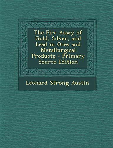9781295734658: The Fire Assay of Gold, Silver, and Lead in Ores and Metallurgical Products