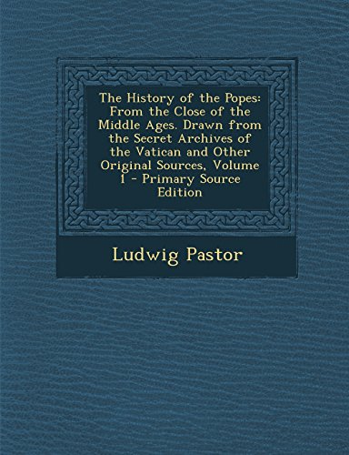 9781295737932: The History of the Popes: From the Close of the Middle Ages. Drawn from the Secret Archives of the Vatican and Other Original Sources, Volume 1
