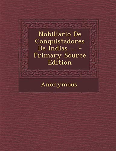 Nobiliario De Conquistadores De Indias ... - Primary Source Edition (Spanish Edition): Anonymous