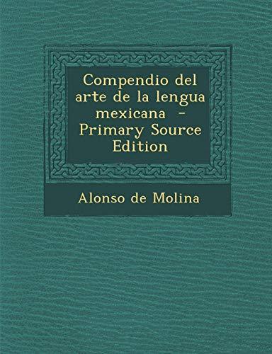 9781295740277: Compendio del arte de la lengua mexicana - Primary Source Edition (Spanish Edition)