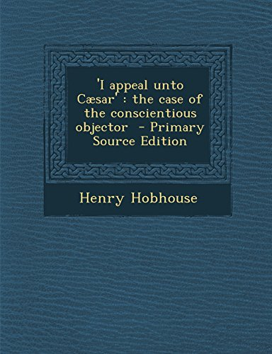 9781295741571: 'I appeal unto Cæsar': the case of the conscientious objector - Primary Source Edition