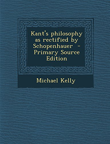 9781295741823: Kant's philosophy as rectified by Schopenhauer