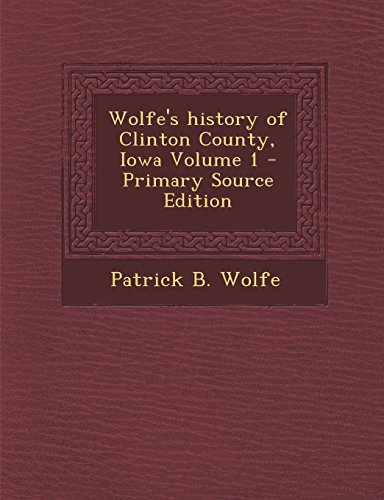 9781295742295: Wolfe's history of Clinton County, Iowa Volume 1 - Primary Source Edition