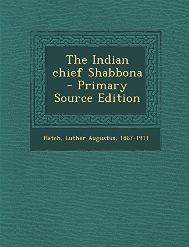 9781295743193: The Indian chief Shabbona - Primary Source Edition
