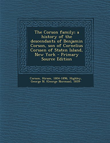 9781295743650: The Corson family; a history of the descendants of Benjamin Corson, son of Cornelius Corssen of Staten Island, New York - Primary Source Edition