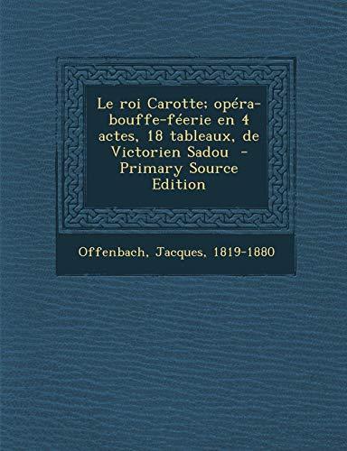 9781295743872: Le roi Carotte; opéra-bouffe-féerie en 4 actes, 18 tableaux, de Victorien Sadou