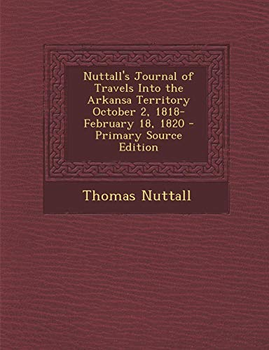 9781295745319: Nuttall's Journal of Travels Into the Arkansa Territory October 2, 1818-February 18, 1820 - Primary Source Edition