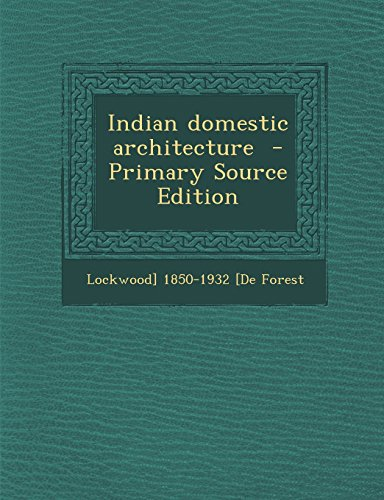 Indian domestic architecture - Primary Source Edition: Lockwood 1850-1932 De