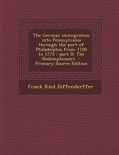 9781295750740: The German immigration into Pennsylvania through the port of Philadelphia from 1700 to 1775: part II: The Redemptioners - Primary Source Edition