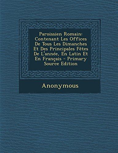 9781295754267: Paroissien Romain: Contenant Les Offices De Tous Les Dimanches Et Des Principales Fêtes De L'année, En Latin Et En Français - Primary Source Edition (French Edition)