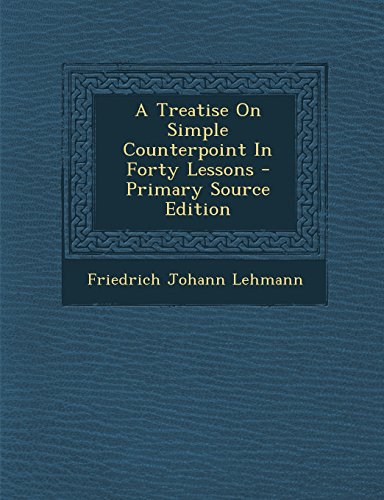 9781295756070: A Treatise On Simple Counterpoint In Forty Lessons
