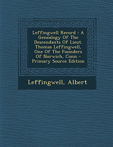 9781295756988: Leffingwell Record: A Genealogy Of The Descendants Of Lieut. Thomas Leffingwell, One Of The Founders Of Norwich, Conn - Primary Source Edition