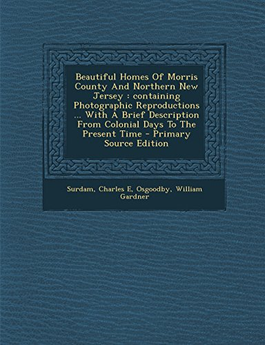 9781295757237: Beautiful Homes Of Morris County And Northern New Jersey: containing Photographic Reproductions ... With A Brief Description From Colonial Days To The Present Time