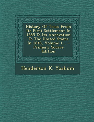 9781295757824: History Of Texas From Its First Settlement In 1685 To Its Annexation To The United States In 1846, Volume 1...