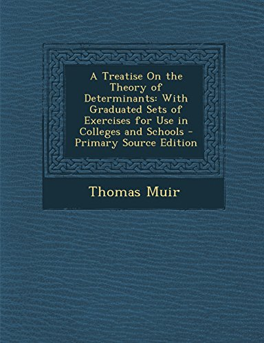 9781295758227: A Treatise On the Theory of Determinants: With Graduated Sets of Exercises for Use in Colleges and Schools