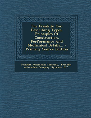 9781295759460: The Franklin Car: Describing Types, Principles Of Construction, Performance And Mechanical Details...