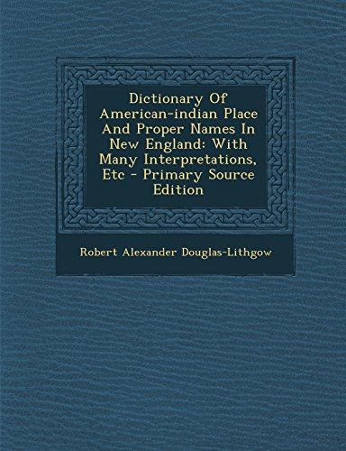 9781295759859: Dictionary Of American-indian Place And Proper Names In New England: With Many Interpretations, Etc