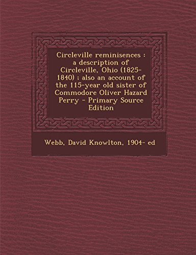 9781295759965: Circleville reminisences: a description of Circleville, Ohio (1825-1840) ; also an account of the 115-year old sister of Commodore Oliver Hazard Perry