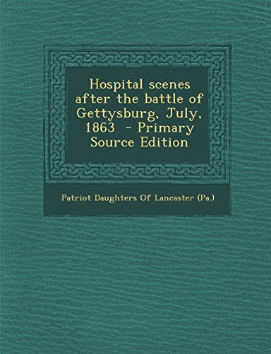 9781295760107: Hospital scenes after the battle of Gettysburg, July, 1863 - Primary Source Edition