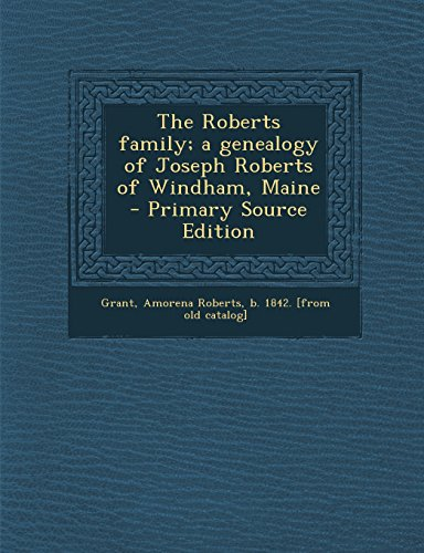 9781295760237: The Roberts family; a genealogy of Joseph Roberts of Windham, Maine