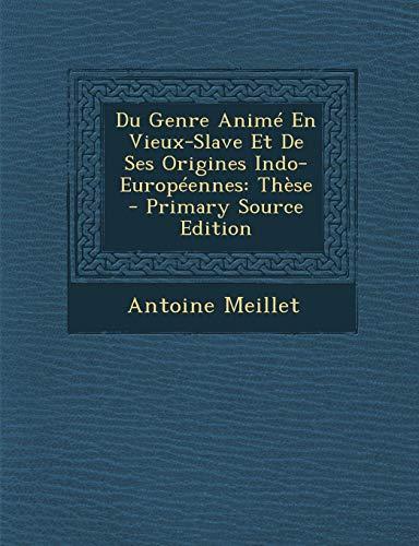 9781295762460: Du Genre Anim� En Vieux-Slave Et De Ses Origines Indo-Europ�ennes: Th�se - Primary Source Edition