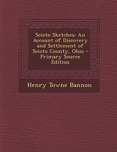 9781295763061: Scioto Sketches: An Account of Discovery and Settlement of Scioto County, Ohio