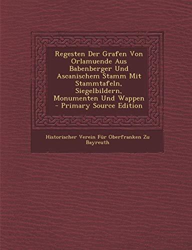 9781295765461: Regesten Der Grafen Von Orlamuende Aus Babenberger Und Ascanischem Stamm Mit Stammtafeln, Siegelbildern, Monumenten Und Wappen - Primary Source Edition