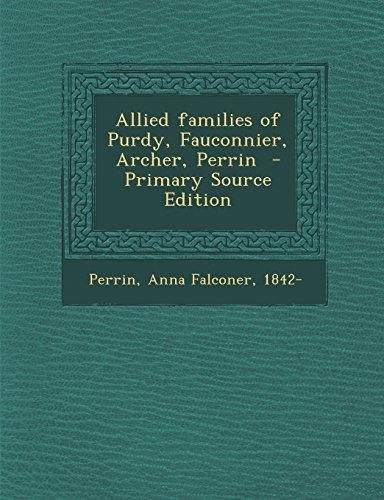 Allied families of Purdy, Fauconnier, Archer, Perrin - Primary Source Edition