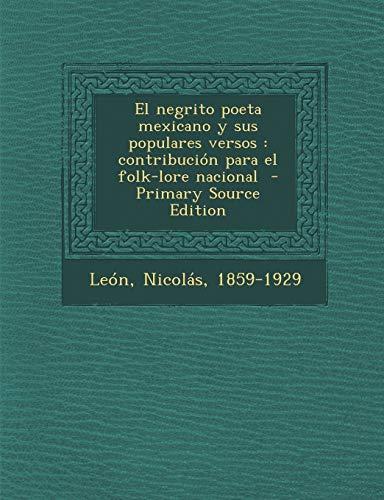 9781295769179: El negrito poeta mexicano y sus populares versos: contribución para el folk-lore nacional (Spanish Edition)