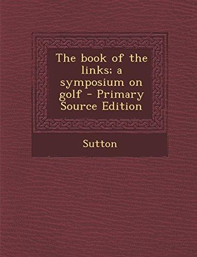 The book of the links; a symposium on golf: Sutton, Martin Hubert Foquett; Colt, H S; Darwin, ...