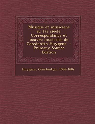 9781295770489: Musique et musiciens au 17e siècle. Correspondance et oeuvre musicales de Constantin Huygens - Primary Source Edition (French Edition)
