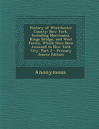 History of Westchester County: New York, Including Morrisania, Kings Bridge, and West Farms, Which ...