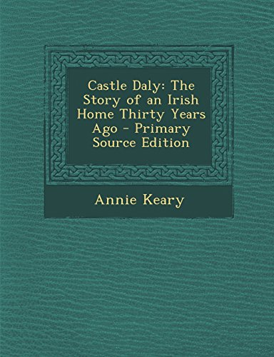 9781295772179: Castle Daly: The Story of an Irish Home Thirty Years Ago