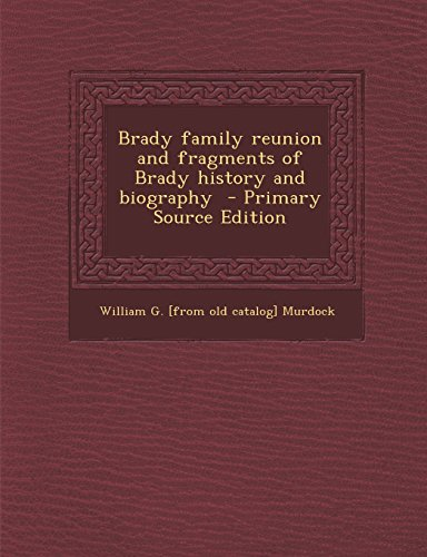9781295772940: Brady family reunion and fragments of Brady history and biography - Primary Source Edition