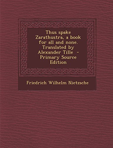 9781295773510: Thus spake Zarathustra, a book for all and none. Translated by Alexander Tille