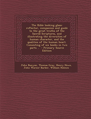9781295773732: The Bible looking glass: reflector, companion and guide to the great truths of the Sacred Scriptures, and illustrating the diversities of human ... books in two parts .. - Primary Source Edit