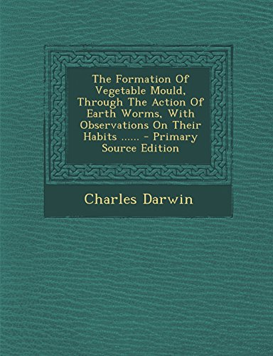 9781295774876: The Formation Of Vegetable Mould, Through The Action Of Earth Worms, With Observations On Their Habits ......