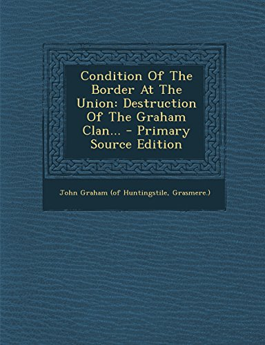 9781295774937: Condition Of The Border At The Union: Destruction Of The Graham Clan... - Primary Source Edition