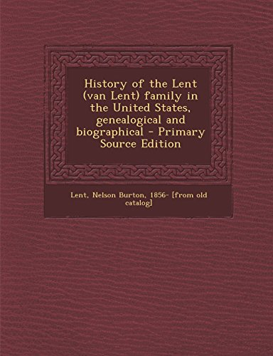 9781295775286: History of the Lent (van Lent) family in the United States, genealogical and biographical