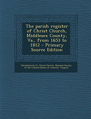 9781295775804: The parish register of Christ Church, Middlesex County, Va., from 1653 to 1812