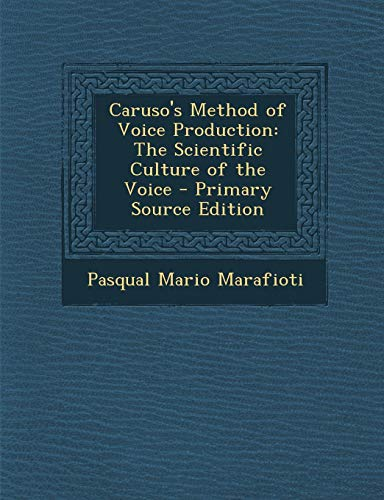 9781295777754: Caruso's Method of Voice Production: The Scientific Culture of the Voice - Primary Source Edition