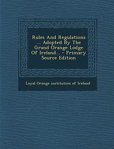 9781295778522: Rules And Regulations ... Adopted By The Grand Orange Lodge Of Ireland...