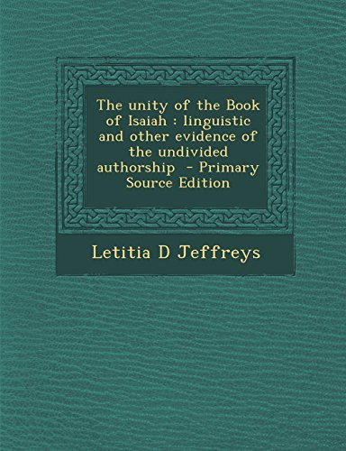 9781295778782: The unity of the Book of Isaiah: linguistic and other evidence of the undivided authorship