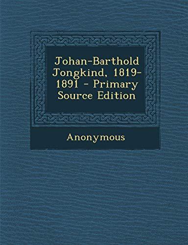 Johan-Barthold Jongkind, 1819-1891 - Primary Source Edition: Anonymous