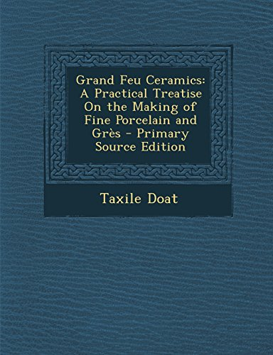 9781295780952: Grand Feu Ceramics: A Practical Treatise On the Making of Fine Porcelain and Grès
